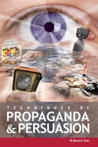 Techniques Of Propaganda And Persuasion by Magedah Shabo