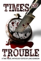 Times of Trouble (A Time Travel Anthology)