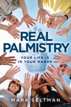Real Palmistry: Your Life is in Your Hands by Mark Seltman