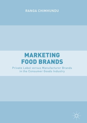 Marketing Food Brands: Private Label versus Manufacturer Brands in the Consumer Goods Industry