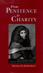 From Penitence to Charity: Pious Women and the Catholic Reformation in Paris