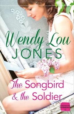 Book The Songbird and the Soldier by Wendy Lou Jones