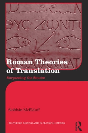 Roman Theories of Translation Surpassing the Source