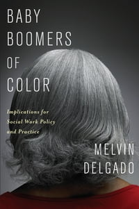 Baby Boomers of Color: Implications for Social Work Policy and Practice