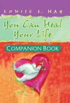 You Can Heal Your Life Companion Book by Louise L. Hay