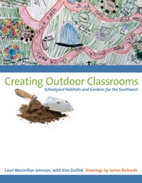 Creating Outdoor Classrooms: Schoolyard Habitats and Gardens for the Southwest