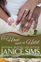 TO HAVE AND TO HOLD by Janice Sims