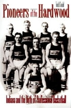 Pioneers of the Hardwood: Indiana and the Birth of Professional Basketball by Todd Gould