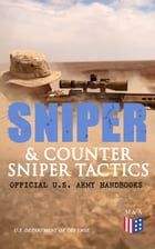 Sniper & Counter Sniper Tactics - Official U.S. Army Handbooks: Improve Your Sniper Marksmanship & Field Techniques, Choose Suitable Countersniping Eq by U.S. Department of Defense