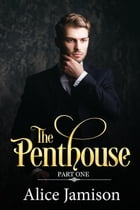 The Penthouse Part One: The Penthouse by Alice Jamison