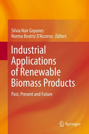 Industrial Applications of Renewable Biomass Products: Past, Present and Future