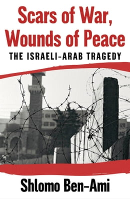 Book Scars of War, Wounds of Peace: The Israeli-Arab Tragedy by Shlomo Ben-Ami