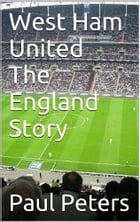 West Ham United The England Story by Paul Peters