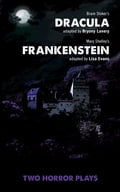 Dracula and Frankenstein: Two Horror Plays 09ee69ce-e8a2-4bfc-97ac-1f88cf3d2eac