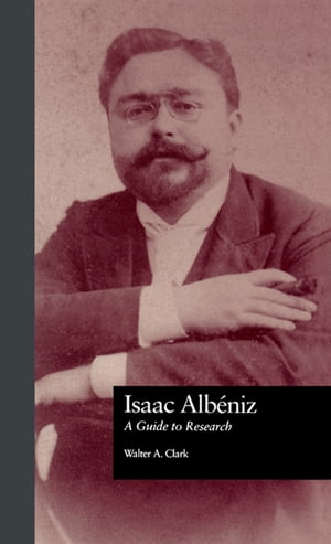 Isaac Albeniz A Guide to Research