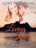 Loving Kane - A Love in Time Story (Love in Time 2.5) by Cate Dean