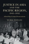 Justice in Asia and the Pacific Region, 1945-1952 7d770749-1376-4271-b71d-938c6221a9ed