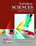 CLEP Natural Sciences Test Study Guide by Pass Your Class Study Guides