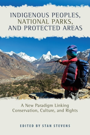 Indigenous Peoples,  National Parks,  and Protected Areas A New Paradigm Linking Conservation,  Culture,  and Rights