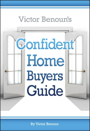 Victor Benoun's Confident Homebuyer's Guide by Victor Benoun