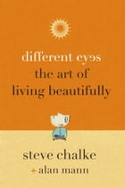 Different Eyes: The Art of Living Beautifully by Steve Chalke
