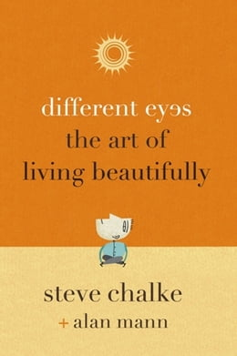 Book Different Eyes: The Art of Living Beautifully by Steve Chalke