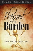 Blessed with a Burden by Anthony Michael Chandler