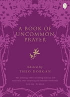 A Book of Uncommon Prayer by Theo Dorgan