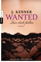 Wanted (3): Lass dich fallen: Roman by J. Kenner