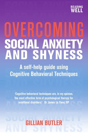 Overcoming Social Anxiety and Shyness,  1st Edition A Self-Help Guide Using Cognitive Behavioral Techniques