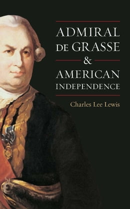 Book Admiral De Grasse and American Independence by Charles Lee Lewis