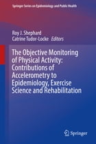 The Objective Monitoring of Physical Activity: Contributions of Accelerometry to Epidemiology, Exercise Science and Rehabilitation by Roy J. Shephard