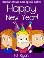 Happy New Year! (Rebekah, Mouse & RJ: Special Edition) by PJ Ryan