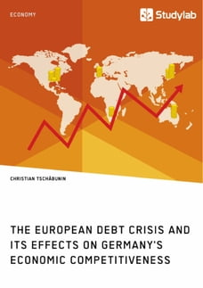 The European debt crisis and its effects on Germany's economic competitiveness