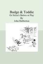 Budge & Toddie: Or Helen's Babies at Play by John Habberton