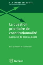 La question prioritaire de constitutionnalité: Approche de droit comparé by Laurence Gay