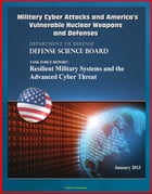 Military Cyber Attacks and America's Vulnerable Nuclear Weapons and Defenses: DoD Task Force Report on Resilient Military Systems and the Advanced Cyb by Progressive Management