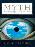 Myth : A Biography Of Belief by David Leeming