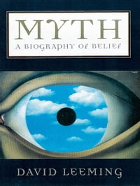 Myth : A Biography Of Belief