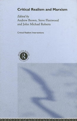 Book Critical Realism and Marxism by Brown, Andrew