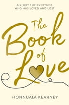 The Book of Love: The emotional epic love story of 2018 by the Irish Times bestseller by Fionnuala Kearney
