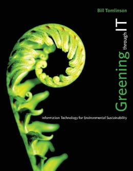 Book Greening through IT: Information Technology for Environmental Sustainability by Bill Tomlinson