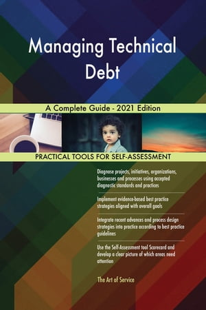 Managing Technical Debt A Complete Guide - 2021 Edition by Gerardus Blokdyk