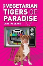 The Vegetarian Tigers of Paradise by Crystal Jeans
