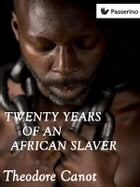 Twenty years of an african slaver by Theodore Canot