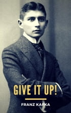 Give It Up! by Franz Kafka
