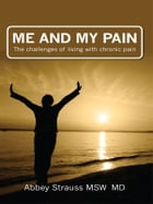 Me and My Pain: The challenges of living with chronic pain by Abbey Strauss