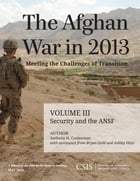 The Afghan War in 2013: Meeting the Challenges of Transition: Security and the Afghan National…