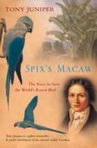 Spix's Macaw: The Race to Save the World's Rarest Bird (Text Only) by Tony Juniper