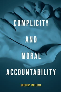 Book Complicity and Moral Accountability by Gregory Mellema